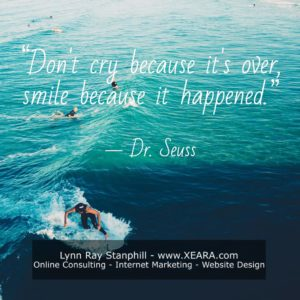 Don't cry because it's over, smile because it happened. - Dr. Seuss