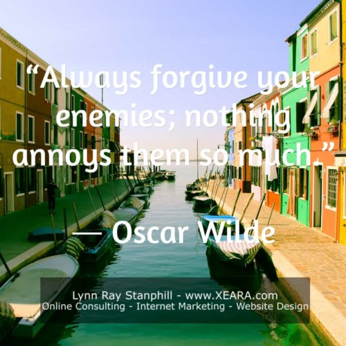 Always forgive your enemies; nothing annoys them so much - Oscar Wilde