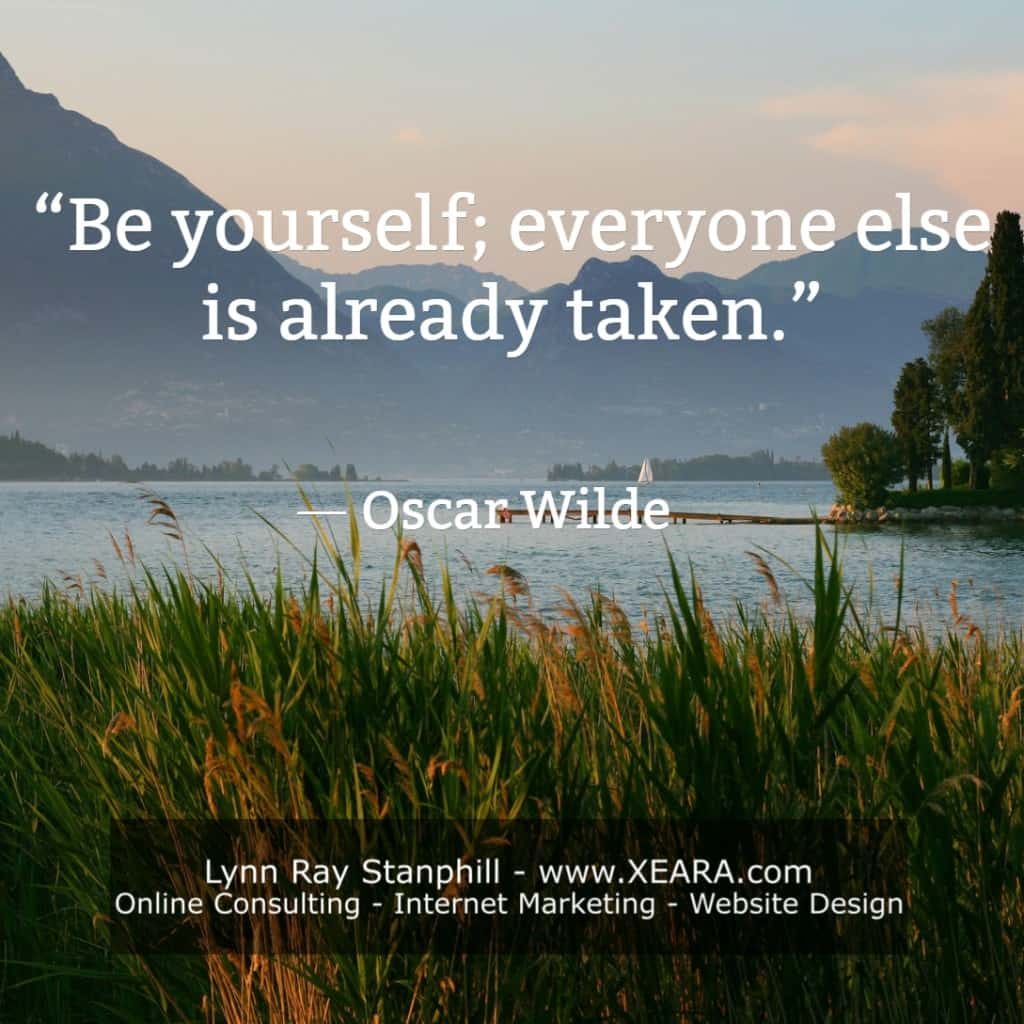 Be yourself; everyone else is already taken. -Oscar Wilde