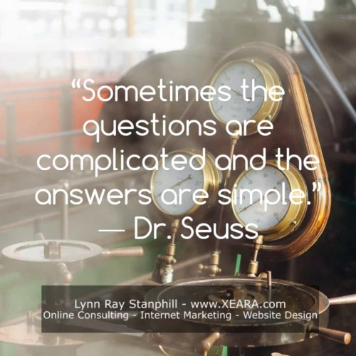Sometime's the questions are complicated and the answers are simple - Dr Seuss